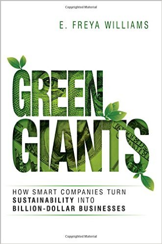 Green Giants, how smart companies turn sustainability into billion dollar businesses
